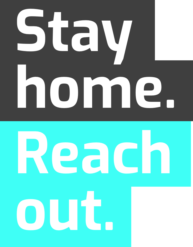 Stay home. Reach Out.